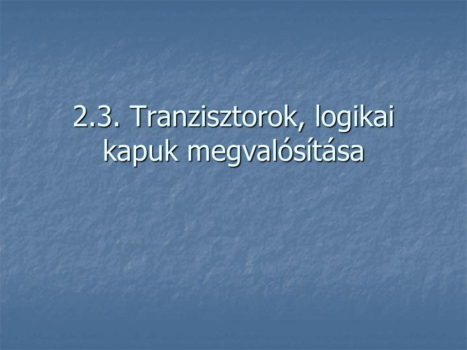 2.3. Tranzisztorok, logikai kapuk megvalósítása
