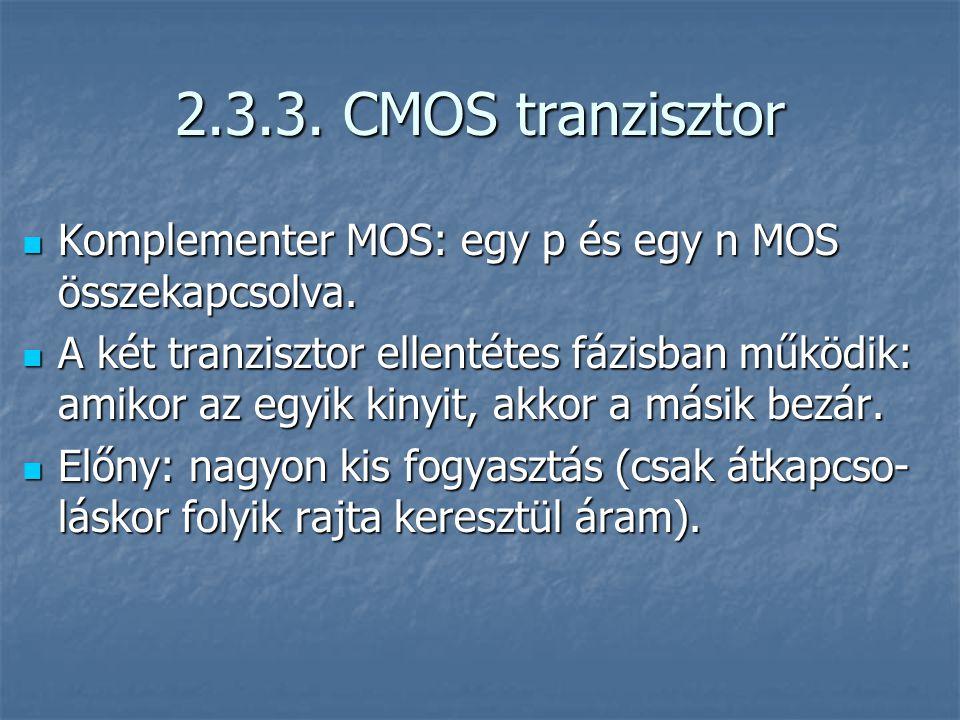 2.3.3. CMOS tranzisztor Komplementer MOS: egy p és egy n MOS összekapcsolva.