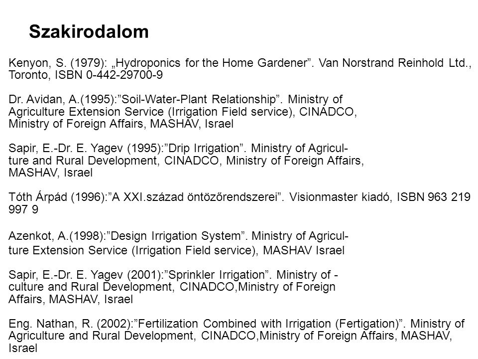 "Szakirodalom Kenyon, S. (1979): ""Hydroponics for the Home Gardener . Van Norstrand Reinhold Ltd., Toronto, ISBN 0-442-29700-9."