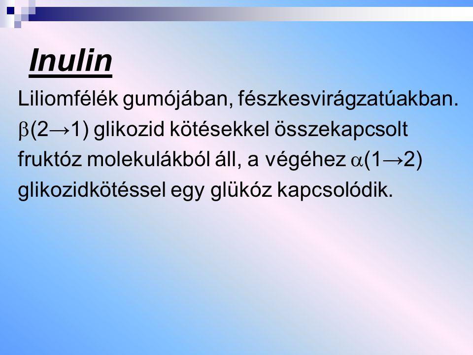 Inulin Liliomfélék gumójában, fészkesvirágzatúakban.