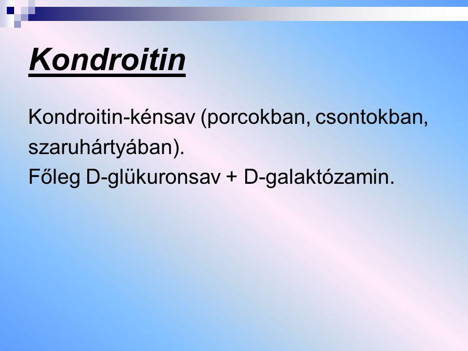 Kondroitin Kondroitin-kénsav (porcokban, csontokban, szaruhártyában).