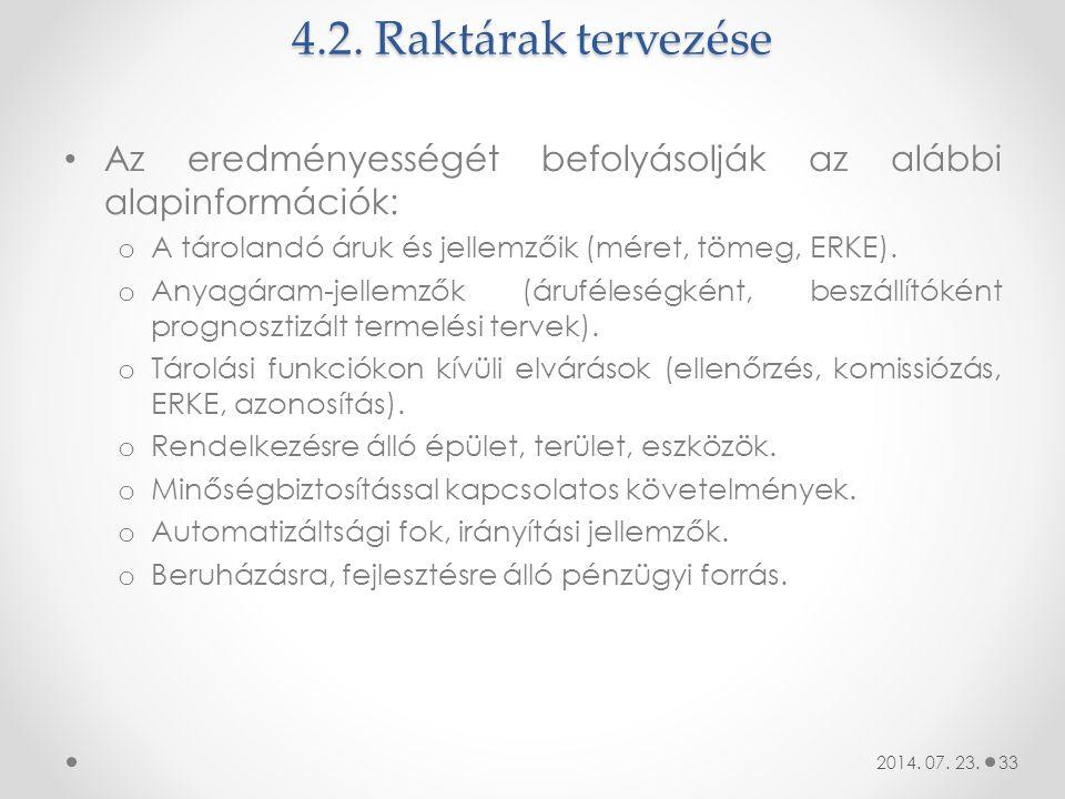 4.2. Raktárak tervezése Az eredményességét befolyásolják az alábbi alapinformációk: A tárolandó áruk és jellemzőik (méret, tömeg, ERKE).