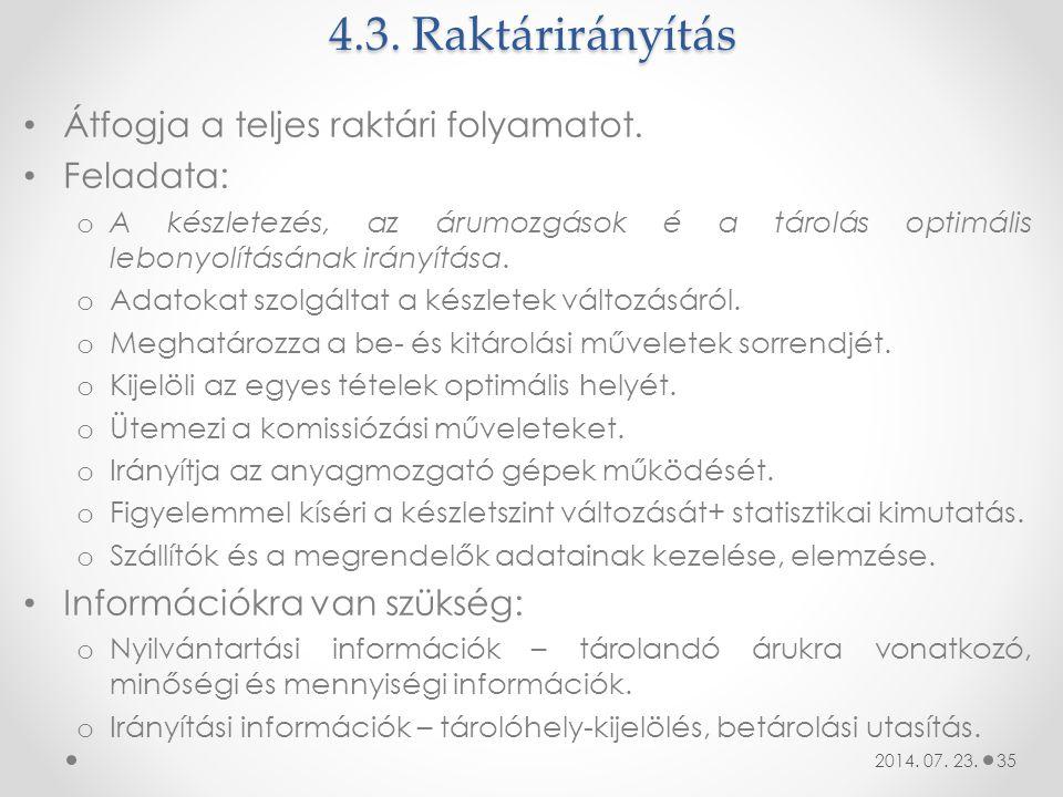 4.3. Raktárirányítás Átfogja a teljes raktári folyamatot. Feladata: