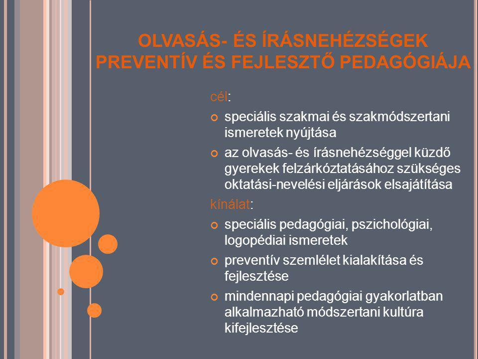 OLVASÁS- ÉS ÍRÁSNEHÉZSÉGEK PREVENTÍV ÉS FEJLESZTŐ PEDAGÓGIÁJA