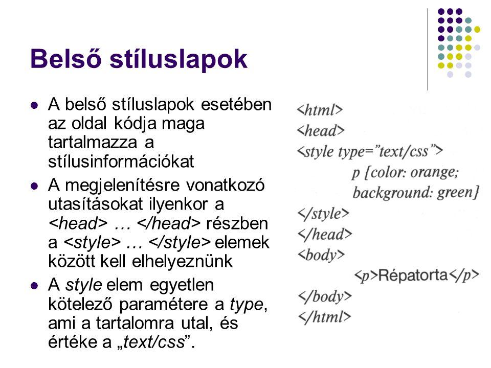 Belső stíluslapok A belső stíluslapok esetében az oldal kódja maga tartalmazza a stílusinformációkat.