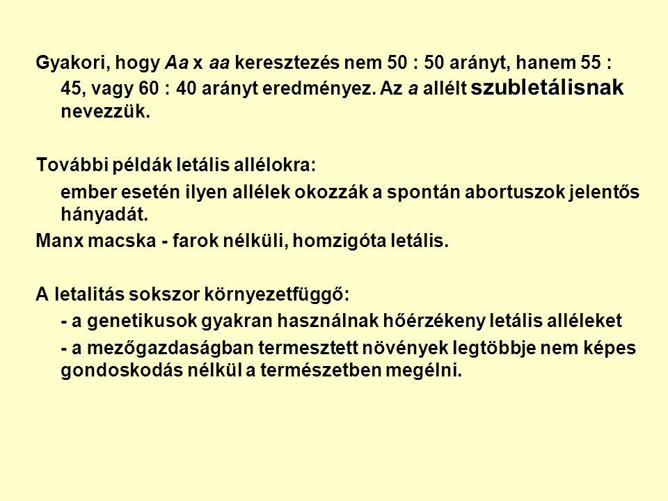 Gyakori, hogy Aa x aa keresztezés nem 50 : 50 arányt, hanem 55 : 45, vagy 60 : 40 arányt eredményez. Az a allélt szubletálisnak nevezzük.