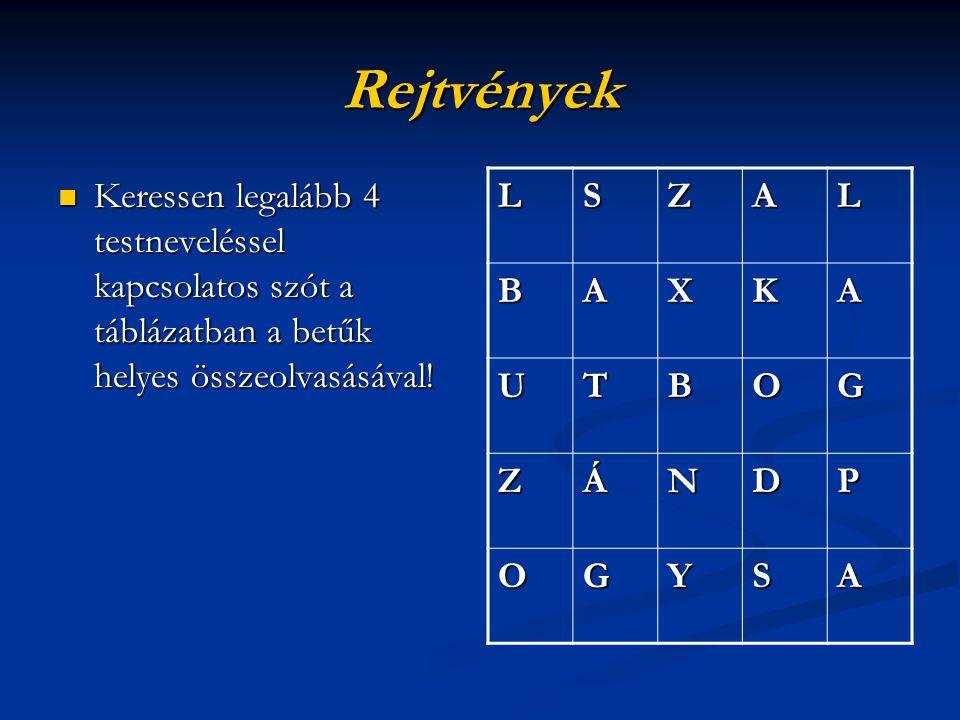 Rejtvények Keressen legalább 4 testneveléssel kapcsolatos szót a táblázatban a betűk helyes összeolvasásával!