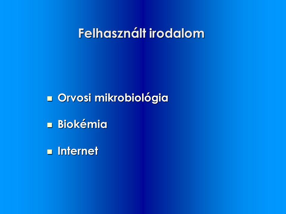 Felhasznált irodalom Orvosi mikrobiológia Biokémia Internet