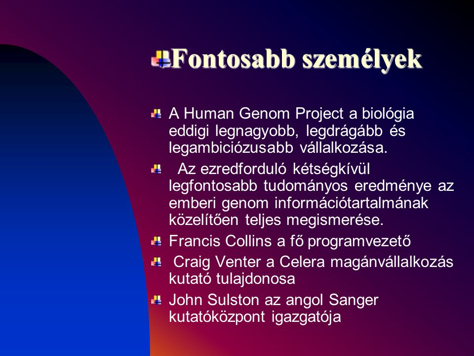 Fontosabb személyek A Human Genom Project a biológia eddigi legnagyobb, legdrágább és legambiciózusabb vállalkozása.