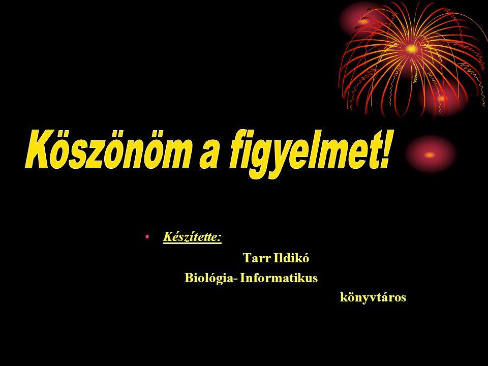 Köszönöm a figyelmet! Készítette: Tarr Ildikó Biológia- Informatikus