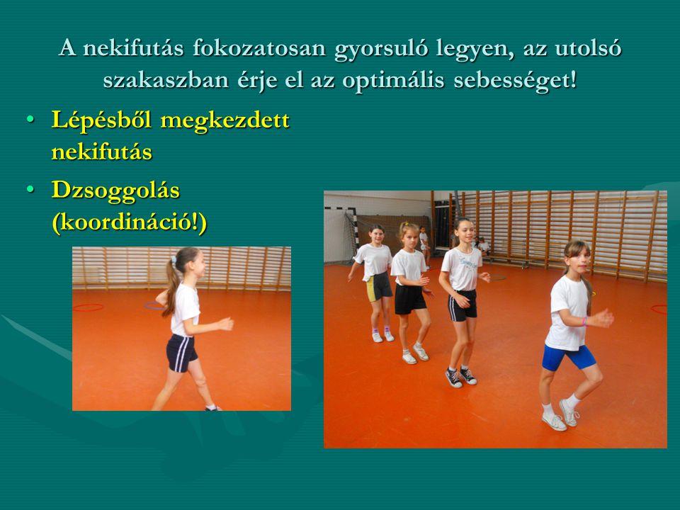 A nekifutás fokozatosan gyorsuló legyen, az utolsó szakaszban érje el az optimális sebességet!