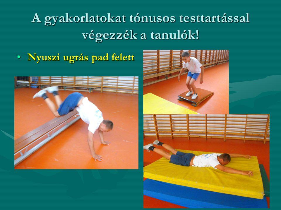 A gyakorlatokat tónusos testtartással végezzék a tanulók!