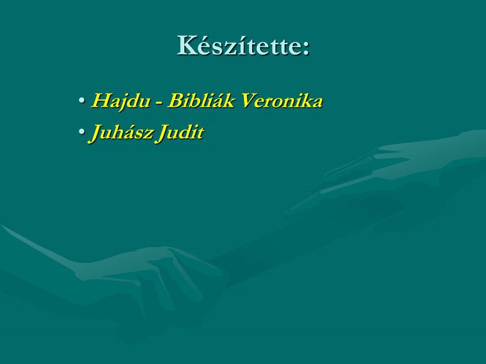 Készítette: Hajdu - Bibliák Veronika Juhász Judit
