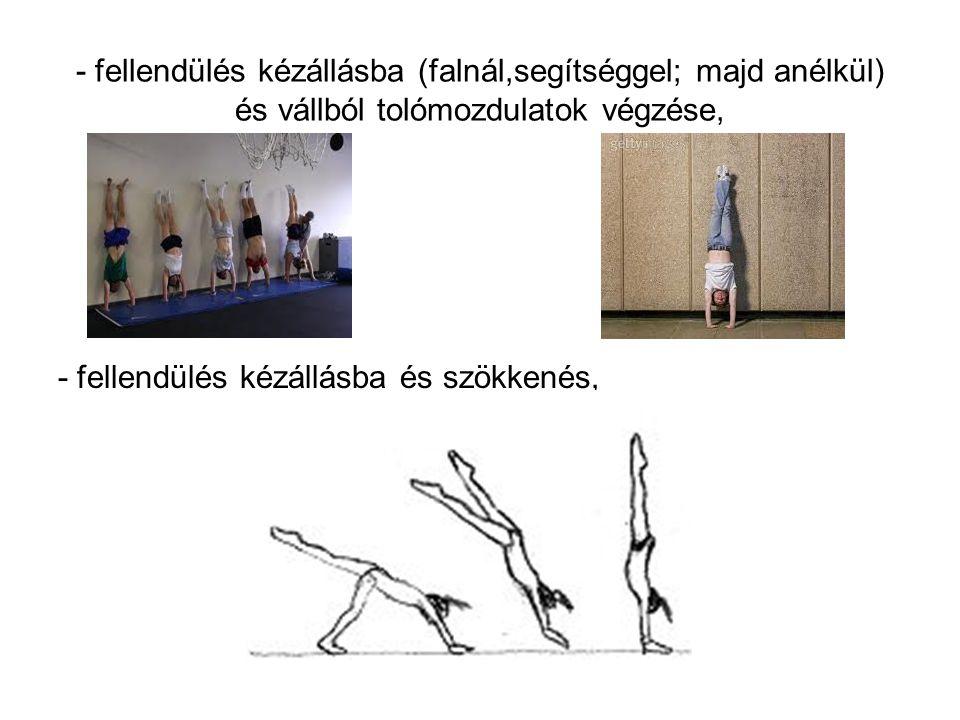 - fellendülés kézállásba (falnál,segítséggel; majd anélkül) és vállból tolómozdulatok végzése,