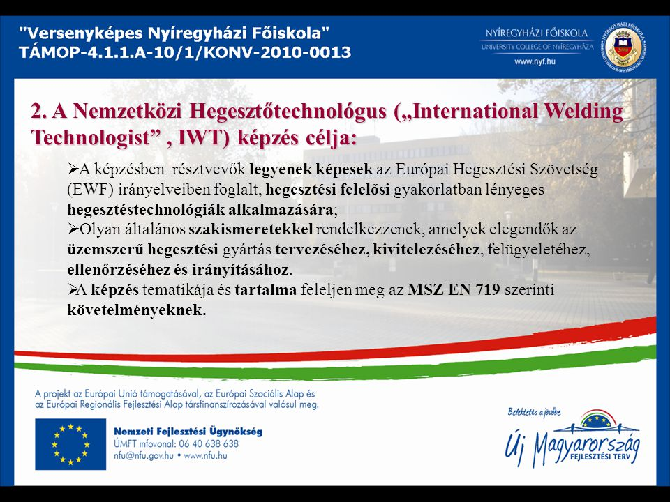 """2. A Nemzetközi Hegesztőtechnológus (""""International Welding Technologist , IWT) képzés célja:"""