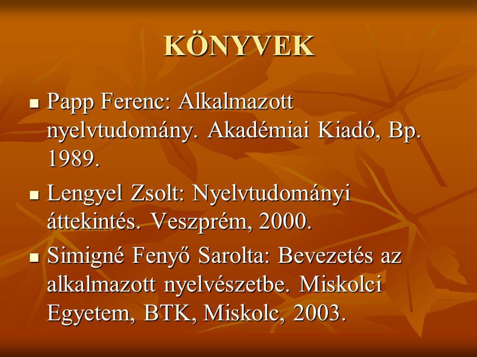 KÖNYVEK Papp Ferenc: Alkalmazott nyelvtudomány. Akadémiai Kiadó, Bp. 1989. Lengyel Zsolt: Nyelvtudományi áttekintés. Veszprém, 2000.
