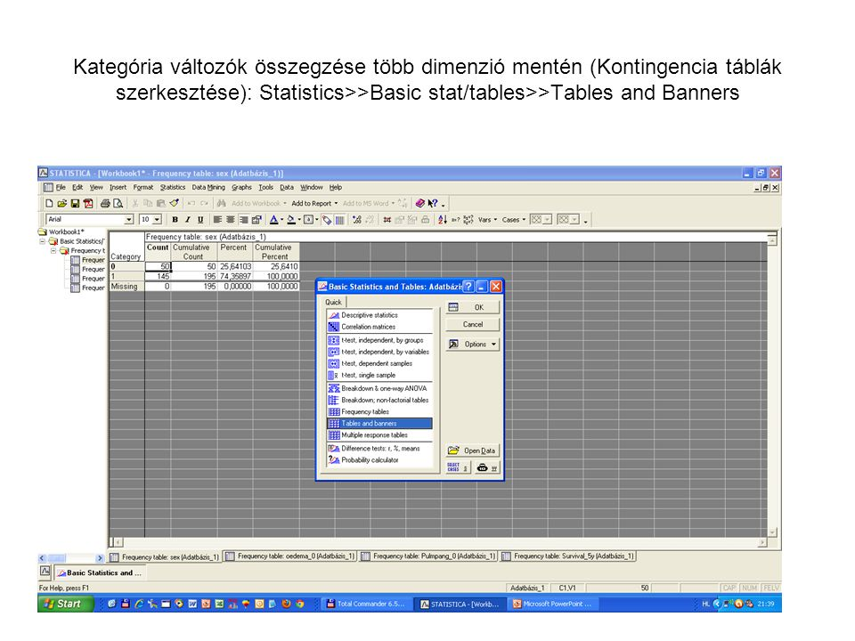 Kategória változók összegzése több dimenzió mentén (Kontingencia táblák szerkesztése): Statistics>>Basic stat/tables>>Tables and Banners