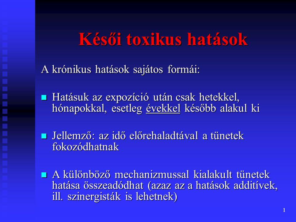 Késői toxikus hatások A krónikus hatások sajátos formái:
