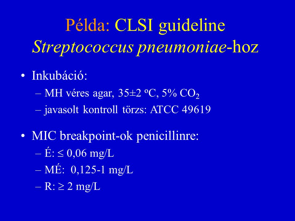 Példa: CLSI guideline Streptococcus pneumoniae-hoz