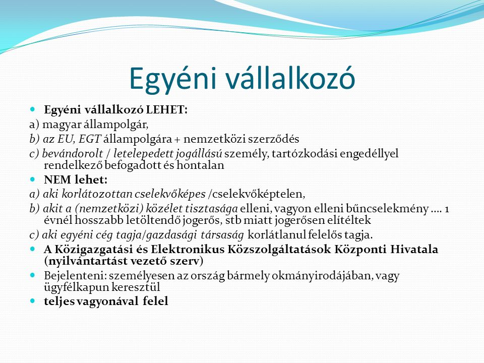Egyéni vállalkozó Egyéni vállalkozó LEHET: a) magyar állampolgár,