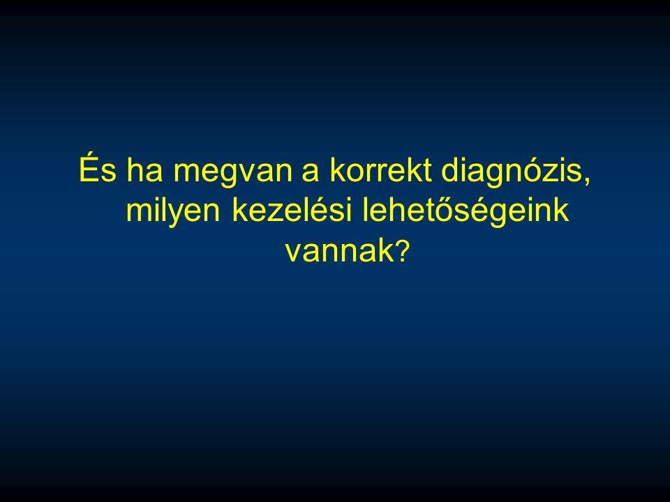 És ha megvan a korrekt diagnózis, milyen kezelési lehetőségeink vannak