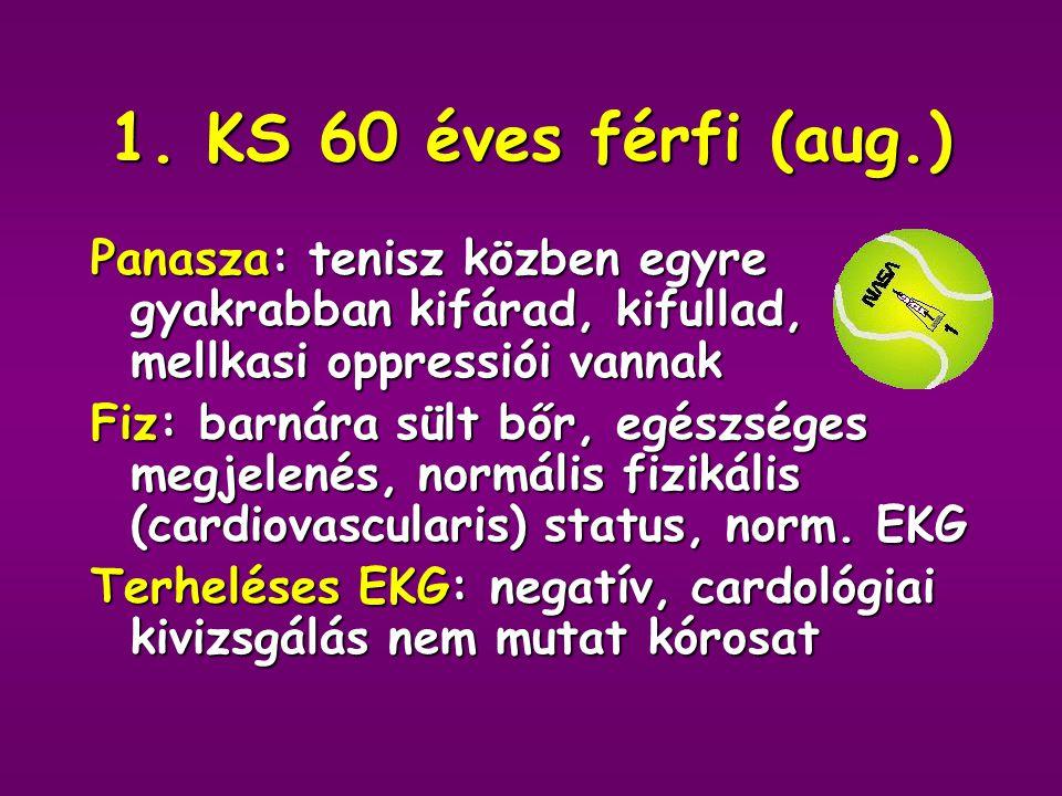 1. KS 60 éves férfi (aug.) Panasza: tenisz közben egyre gyakrabban kifárad, kifullad, mellkasi oppressiói vannak.