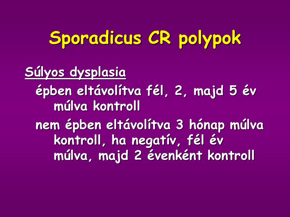 Sporadicus CR polypok Súlyos dysplasia
