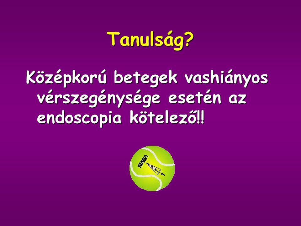 Tanulság Középkorú betegek vashiányos vérszegénysége esetén az endoscopia kötelező!!