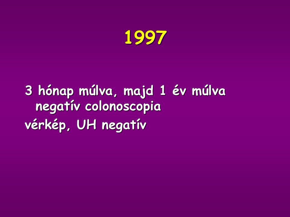 1997 3 hónap múlva, majd 1 év múlva negatív colonoscopia