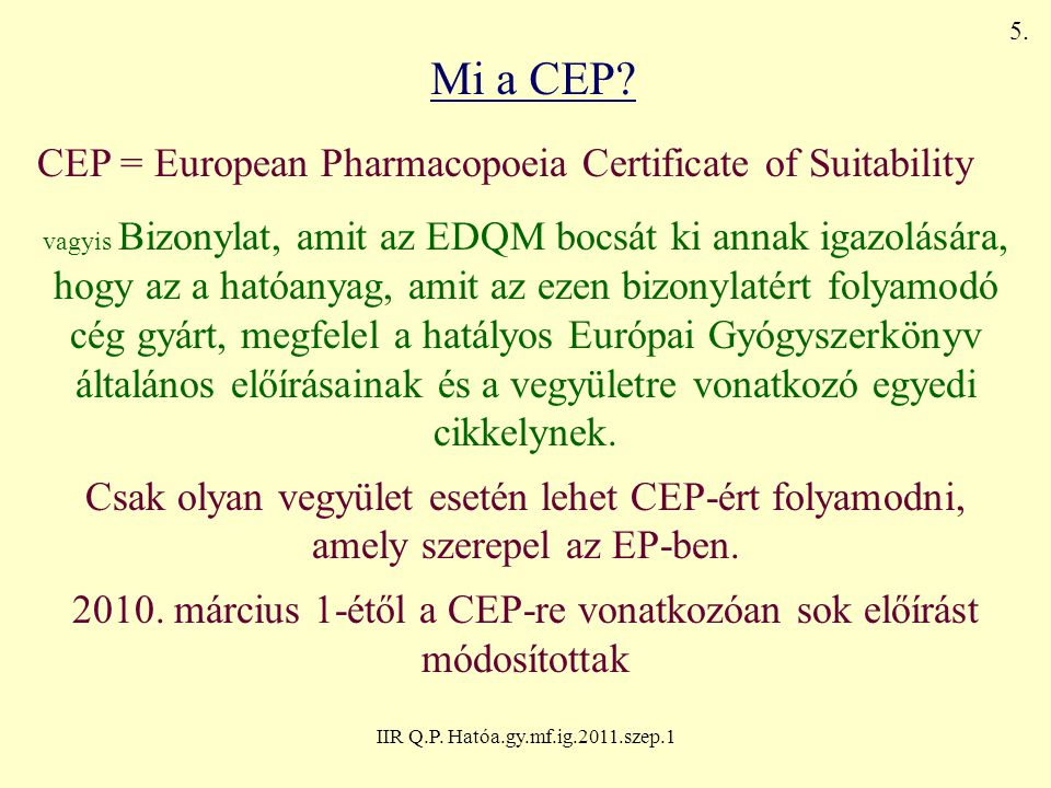 Mi a CEP CEP = European Pharmacopoeia Certificate of Suitability