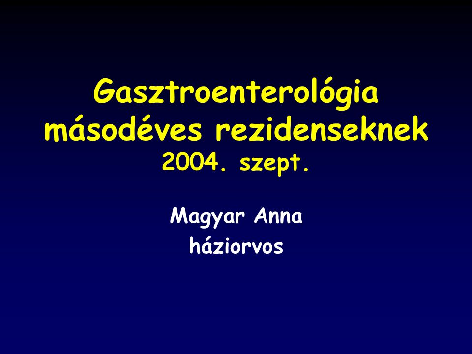 Gasztroenterológia másodéves rezidenseknek 2004. szept.