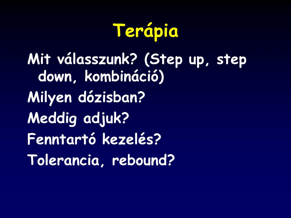 Terápia Mit válasszunk (Step up, step down, kombináció)