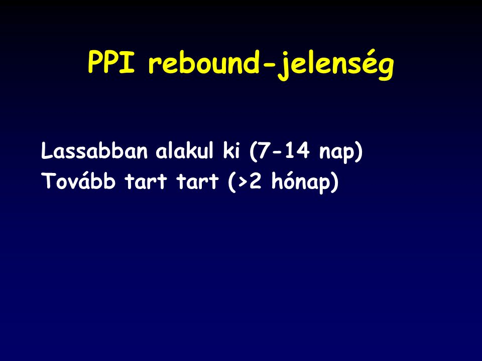 PPI rebound-jelenség Lassabban alakul ki (7-14 nap)