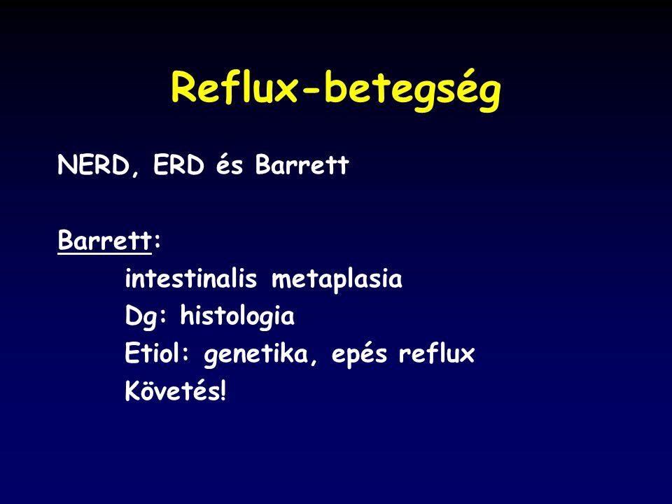 Reflux-betegség NERD, ERD és Barrett Barrett: intestinalis metaplasia