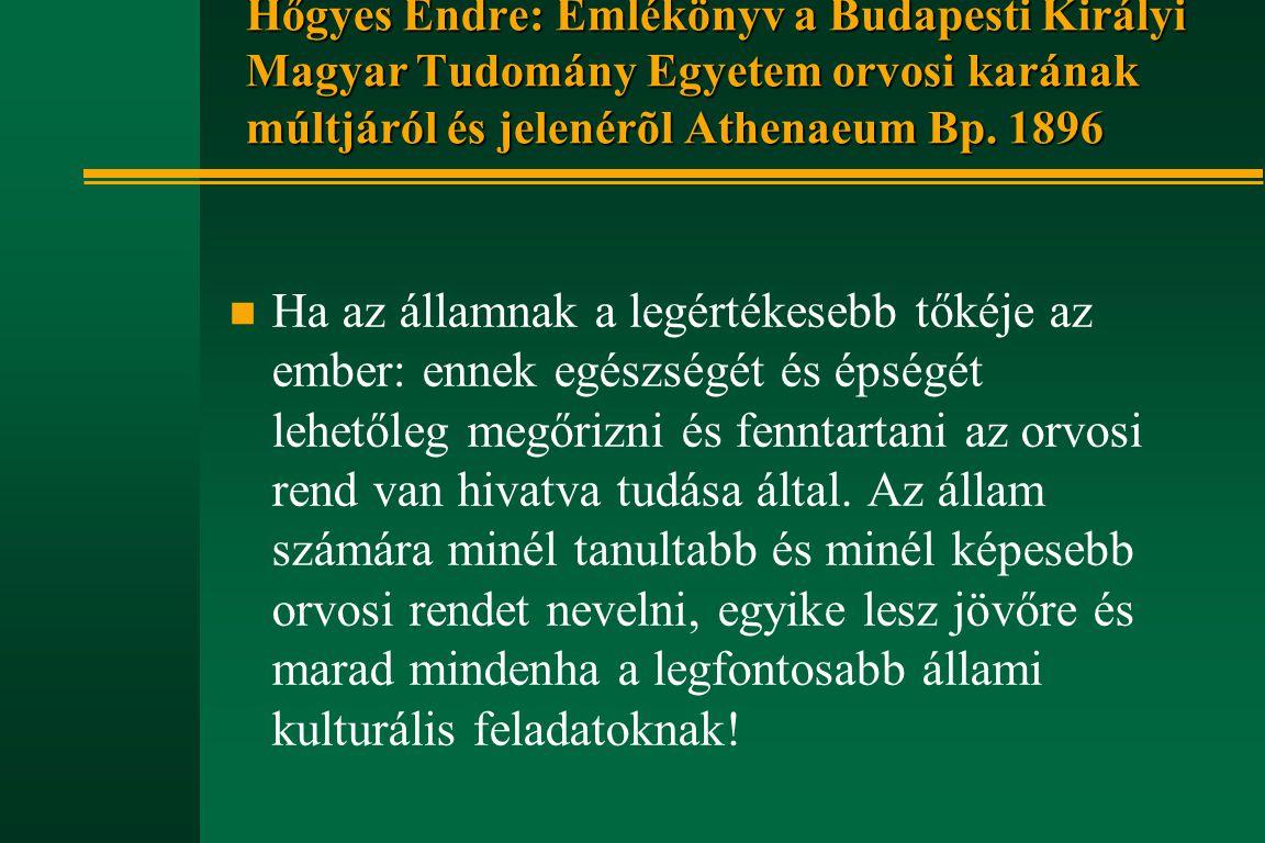 Hőgyes Endre: Emlékönyv a Budapesti Királyi Magyar Tudomány Egyetem orvosi karának múltjáról és jelenérõl Athenaeum Bp. 1896