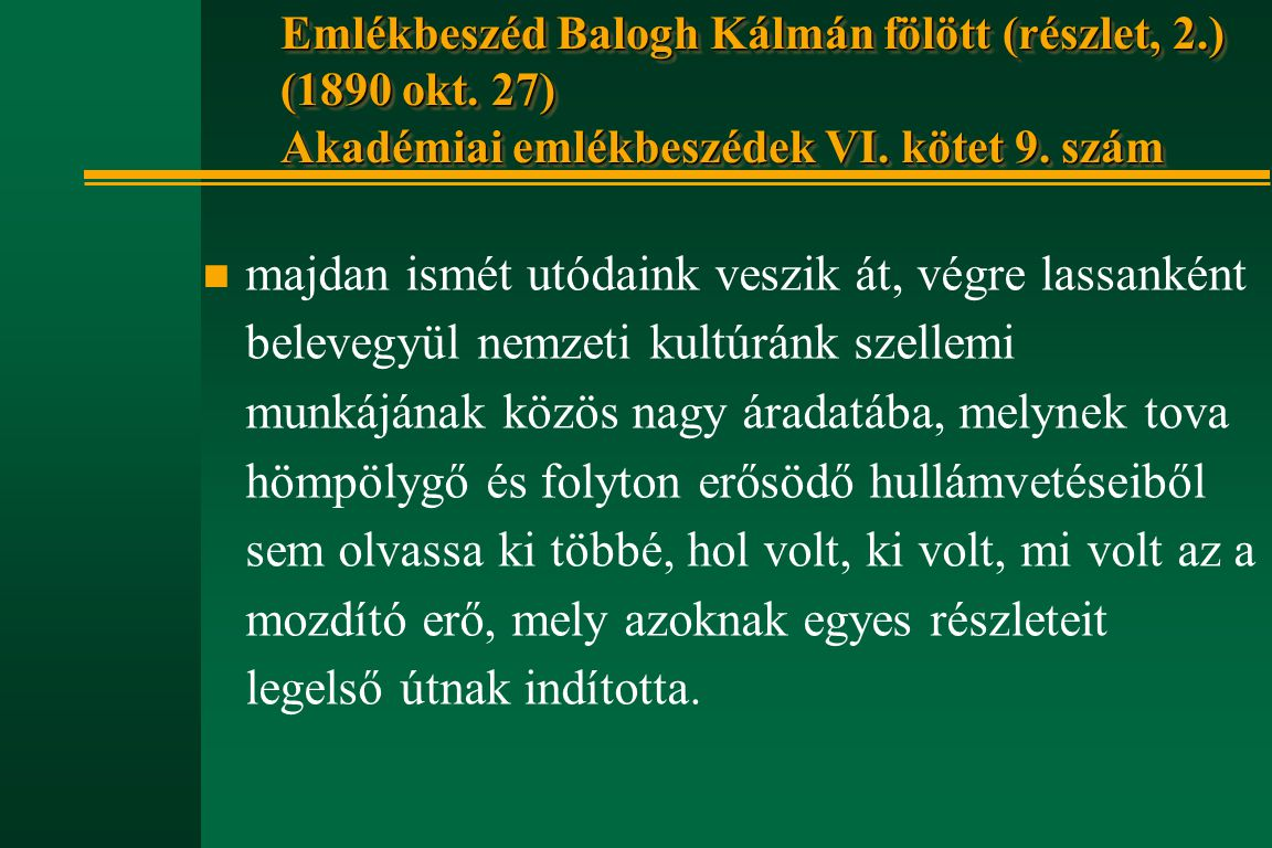 Emlékbeszéd Balogh Kálmán fölött (részlet, 2. ) (1890 okt