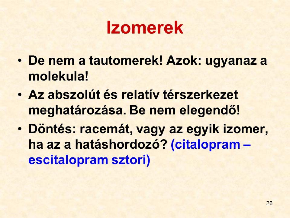 Izomerek De nem a tautomerek! Azok: ugyanaz a molekula!