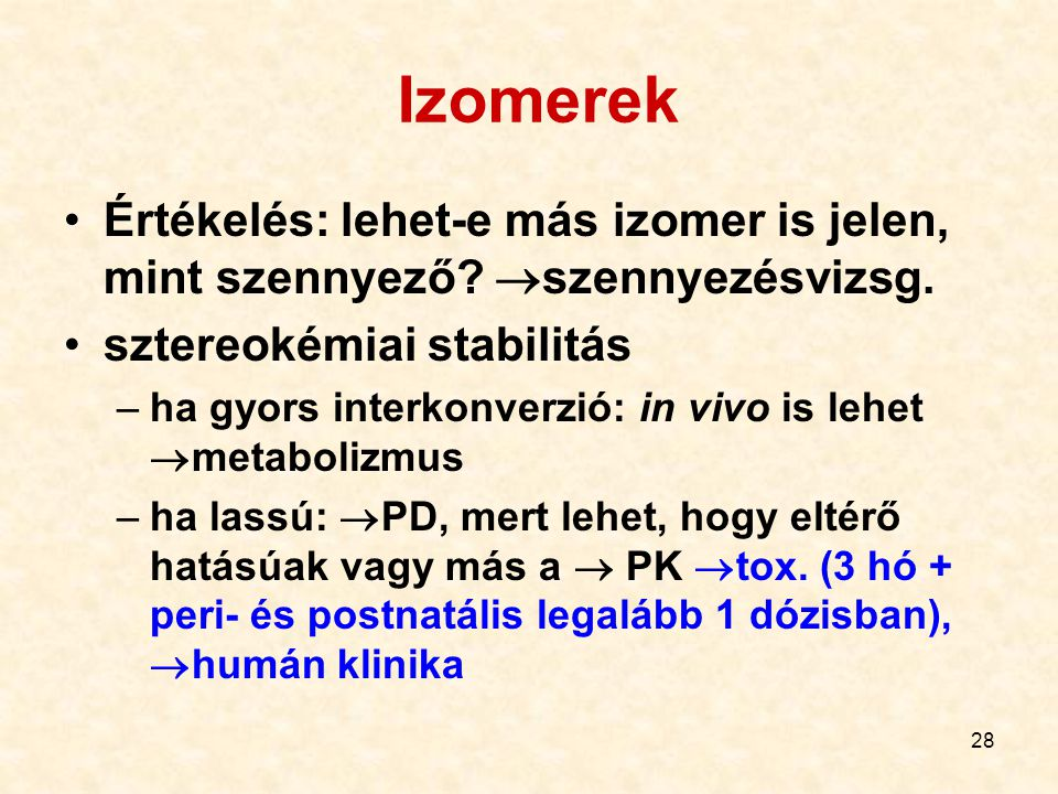Izomerek Értékelés: lehet-e más izomer is jelen, mint szennyező szennyezésvizsg. sztereokémiai stabilitás.
