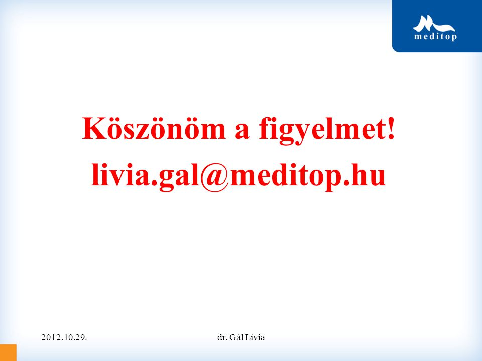 Köszönöm a figyelmet! livia.gal@meditop.hu