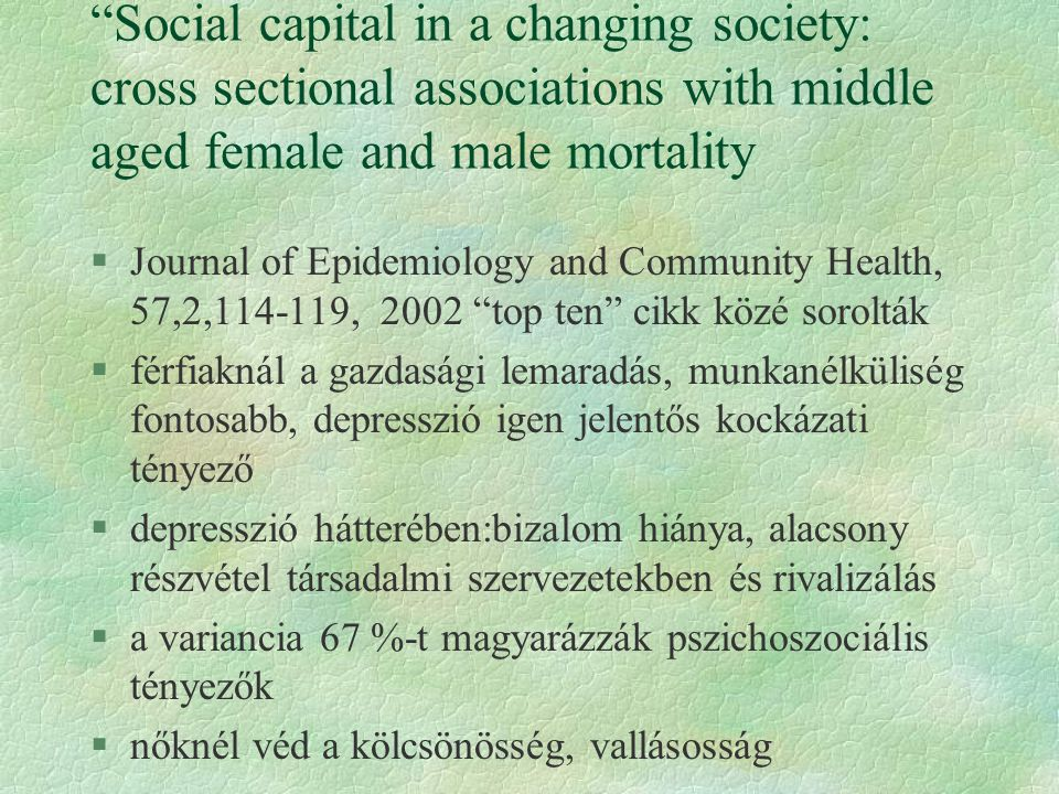 Social capital in a changing society: cross sectional associations with middle aged female and male mortality