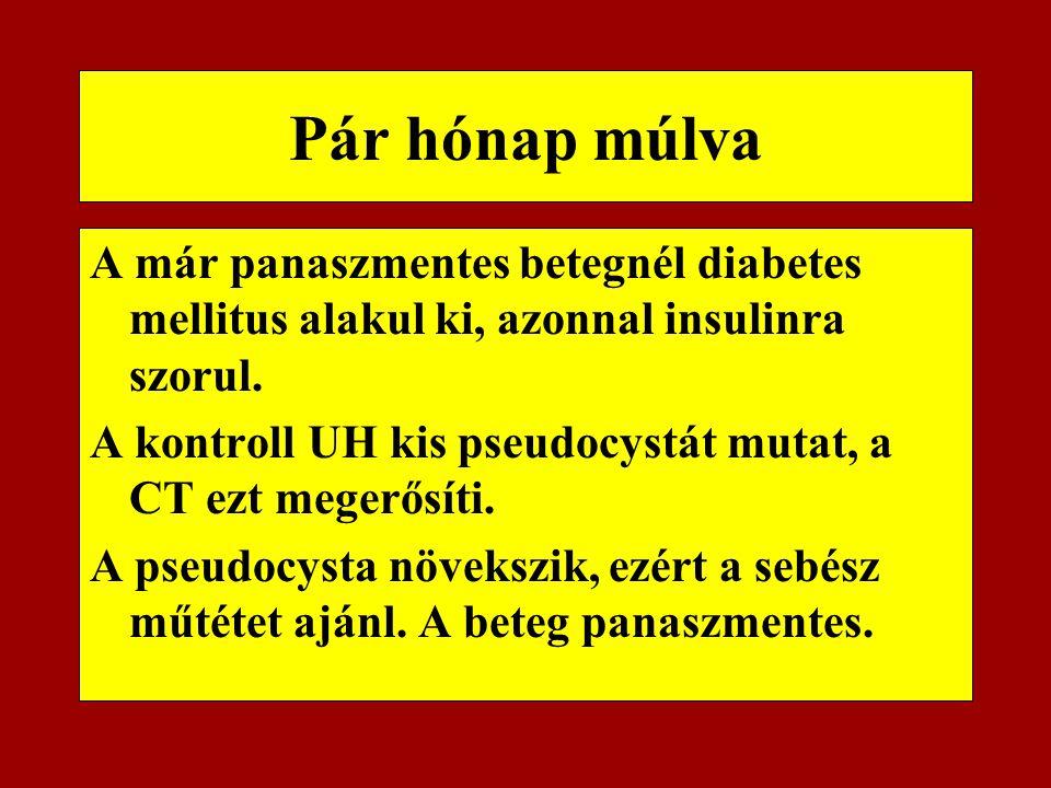 Pár hónap múlva A már panaszmentes betegnél diabetes mellitus alakul ki, azonnal insulinra szorul.