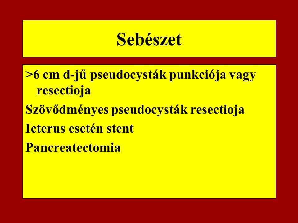 Sebészet >6 cm d-jű pseudocysták punkciója vagy resectioja