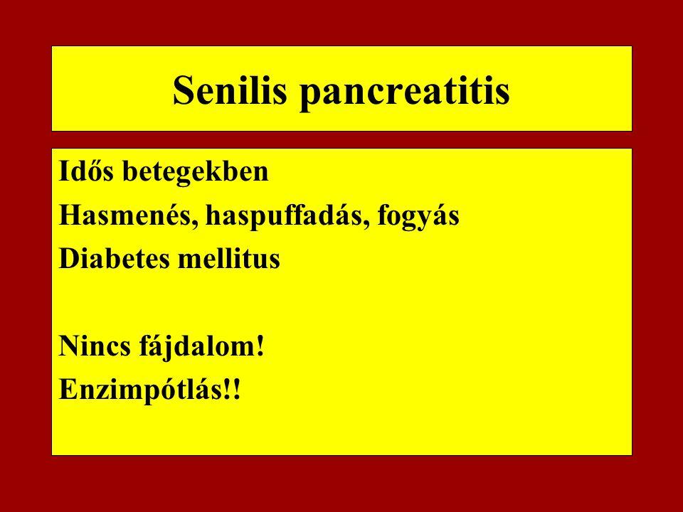 Senilis pancreatitis Idős betegekben Hasmenés, haspuffadás, fogyás