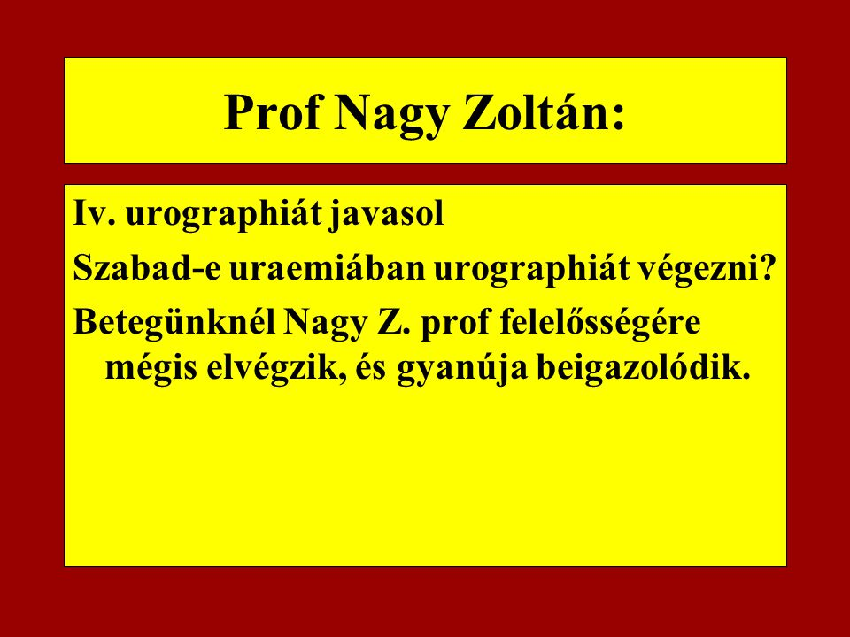 Prof Nagy Zoltán: Iv. urographiát javasol