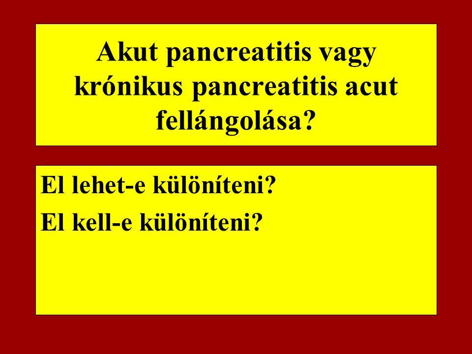 Akut pancreatitis vagy krónikus pancreatitis acut fellángolása