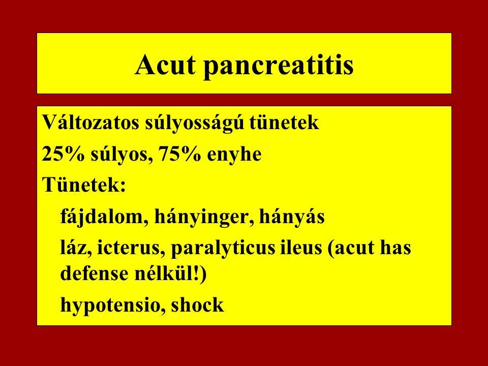 Acut pancreatitis Változatos súlyosságú tünetek 25% súlyos, 75% enyhe