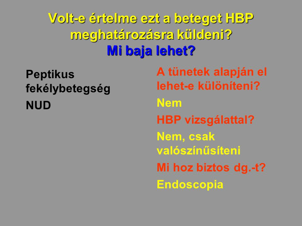 Volt-e értelme ezt a beteget HBP meghatározásra küldeni Mi baja lehet