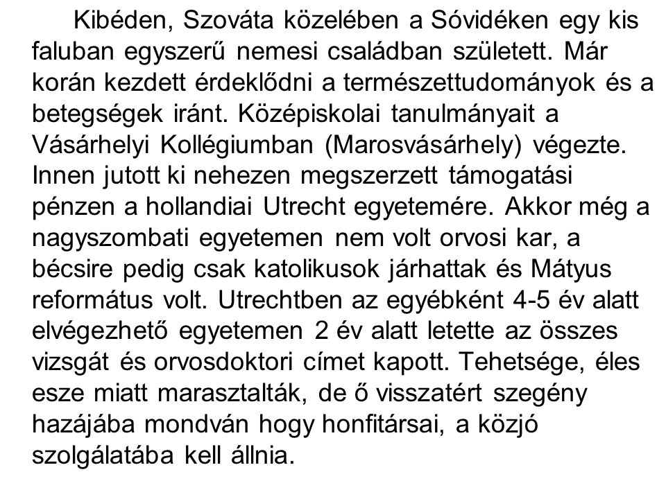 Kibéden, Szováta közelében a Sóvidéken egy kis faluban egyszerű nemesi családban született.