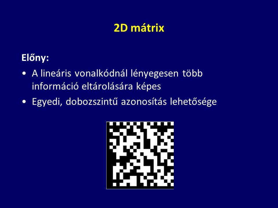 2D mátrix Előny: A lineáris vonalkódnál lényegesen több információ eltárolására képes.