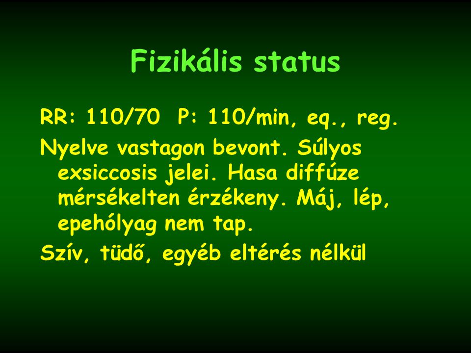 Fizikális status RR: 110/70 P: 110/min, eq., reg.